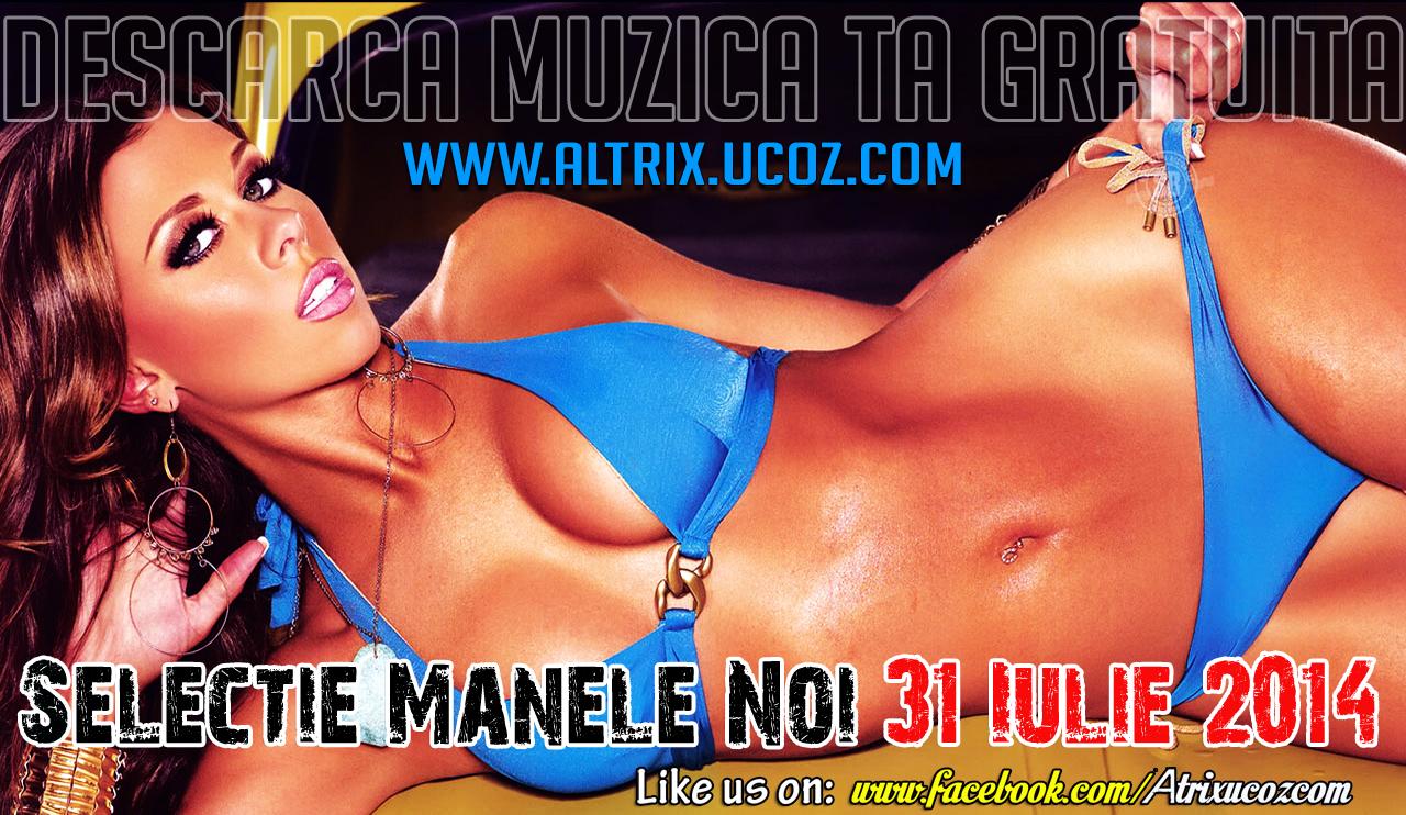 Descarca Selectie Manele Noi 31 Iulie (2014)