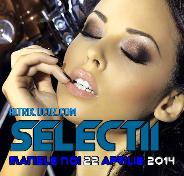 Descarca Selectie Manele Noi 22 Aprilie 2014