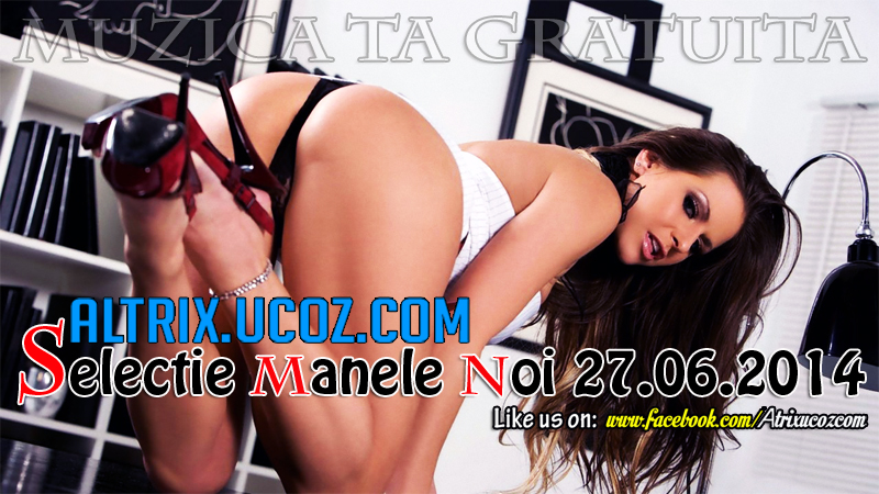 Descarca Selectie Manele Noi (27.06.2014) [Album]