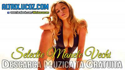 Descarca gratuit albumul Selectie Manele Vechi [Album]