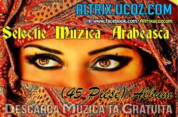 Descarca gratuit albumul Selectie Muzica Arabeasca (45 Piese) [Album]