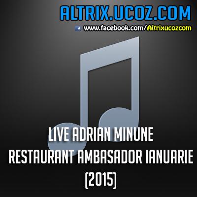 LIVE ADRIAN MINUNE - RESTAURANT AMBASADOR IANUARIE (2015) [ALBUM ORIGINAL]