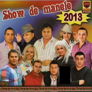 Show de Manele (2013) - Album | 140.02 MB | 15 Files | 01:00:15 Hours