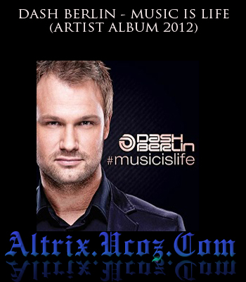 Descarca Album DASH BERLIN - MUSIC IS LIFE 2012