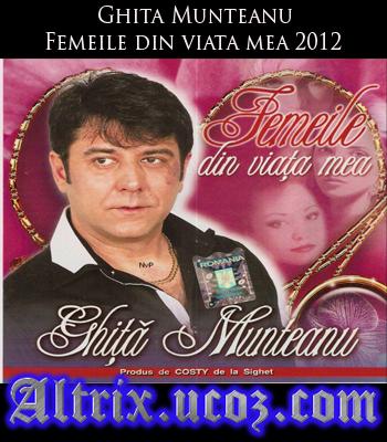 Descarca gratuit Ghita Munteanu - Femeile din viata mea 2012