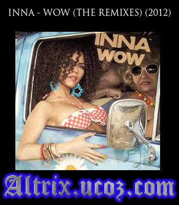 Download INNA - WOW (THE REMIXES) (2012)